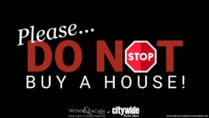 Do Not Buy a House If… [advice for home buyers]